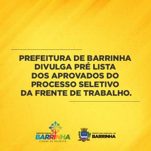 PREFEITURA DE BARRINHA DIVULGA PRÉ LISTA DOS APROVADOS DO PROCESSO SELETIVO DA FRENTE DE TRABALHO.
