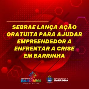 SEBRAE LANÇA AÇÃO GRATUITA PARA AJUDAR  EMPREENDEDOR A ENFRENTAR A CRISE EM BARRINHA