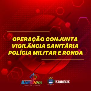 OPERAÇÃO CONJUNTA DA VIGILÂNCIA SANITÁRIA, POLÍCIA MILITAR E RONDA.